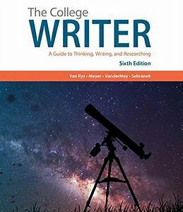 College Writer  A Guide To Thinking  Writing  And By Verne