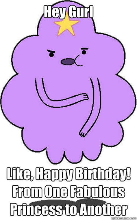 Princess Birthday Meme - hey gurl like happy birthday from one fabulous princess to another hey girl lsp quickmeme