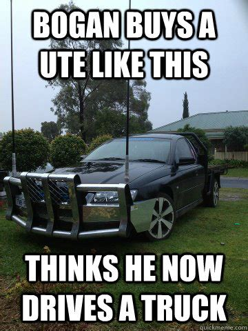 Ute Memes - bogan buys a ute like this thinks he now drives a truck bogan quickmeme