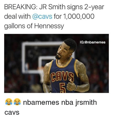 Jr Smith Meme - breaking jr smith signs 2 year deal with for 1000000 gallons of hennessy ig nbaamhemes