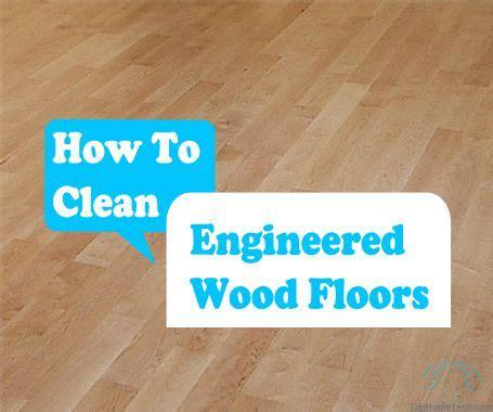 how do you clean engineered wood floors engineered wood cleanses and engineered wood floors on pinterest