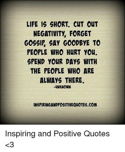 life  short cut  negativity forget gossip  goodbye