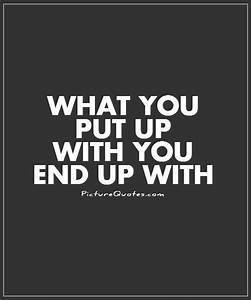What you put up... Upwith Quotes