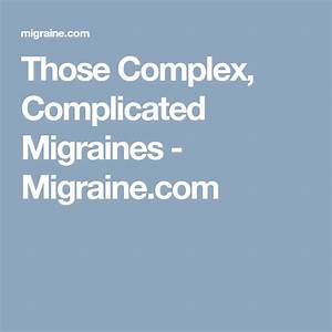 Those Complex  Complicated Migraines