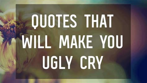 Quotes That Will Make You Ugly Cry  Youtube. Heartbreak Quotes Graphics. Short Quotes To Live By Inspirational. Mom Quotes Son. Cute Jewelry Quotes. Quotes About Strength And Courage For Tattoos. Positive Quotes Smile. Fashion Quotes Vivienne Westwood. Smile Quotes Related To Love