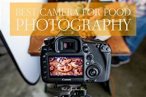 Best Camera For Food Photography - We Eat Together