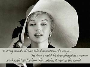 A strong man doesn't have to be dominant by Marilyn Monroe ...