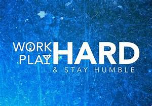 Work Hard. Play Hard. | Quotes and Motivation | Pinterest
