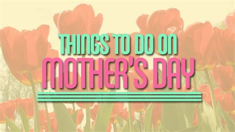 mothers day things to do endz2endz com things to do mother s day 2013