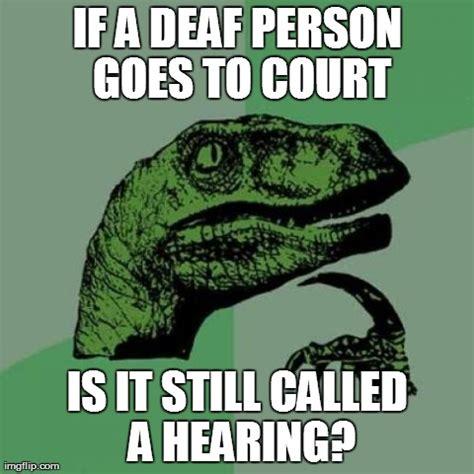 Deaf Meme - philosoraptor meme imgflip