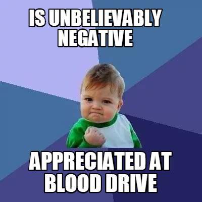 Crete Meme - meme creator is unbelievably negative appreciated at blood drive meme generator at memecreator