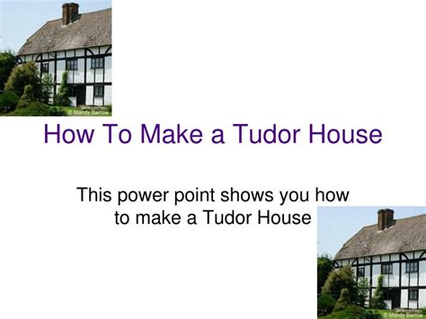 how to build a house ppt how to a tudor house powerpoint presentation