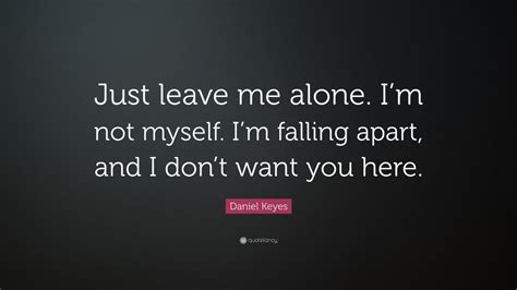 """""""just Leave Me Alone. I'm Not Myself"""