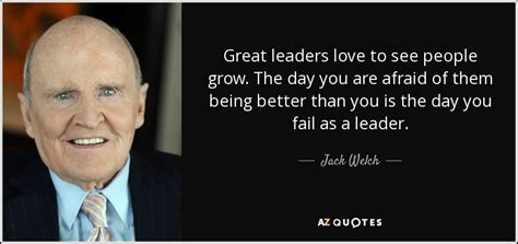 jack welch quote great leaders love   people grow