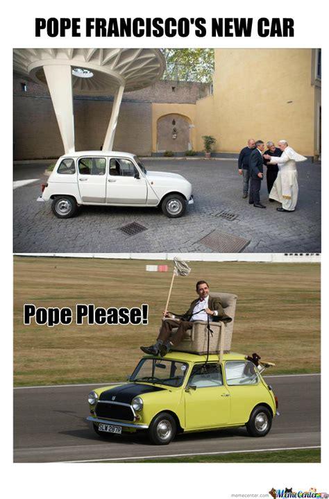New Car Meme - pope s new car mr bean by jdavilacas meme center