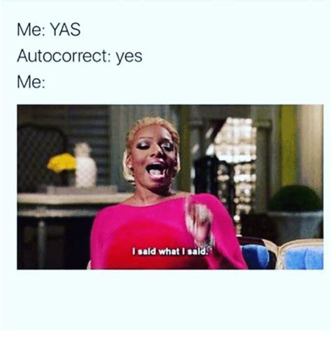Yas Meme - me yas autocorrect yes me i sald what i said autocorrect meme on sizzle