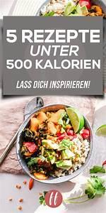 Rezepte Unter 500 Kalorien : diese 5 rezepte haben unter 500 kalorien und eigenen sich daher f r jede di t wer abnehmen will ~ A.2002-acura-tl-radio.info Haus und Dekorationen