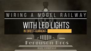 09 - Wiring A Model Railway With Led Lights In Dc