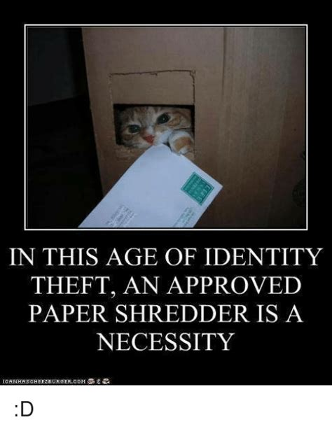 Identity Theft Meme - in this age of identity theft an approved paper shredder is a necessity d meme on sizzle