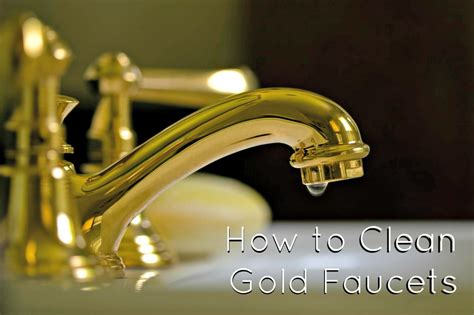 clean gold faucets maintaining gold plated