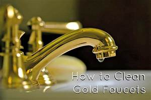 How to clean gold faucets maintaining gold plated for How to clean bathroom faucets