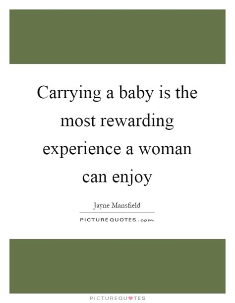 The Most Rewarding by Carrying A Baby Is The Most Rewarding Experience A