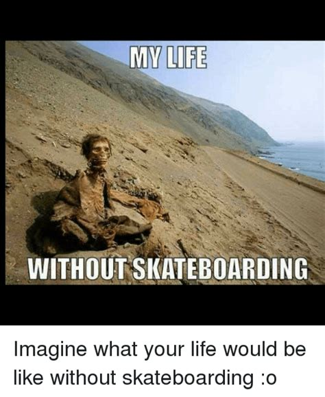 25+ Best Memes About Be Like, Life, Skate, And