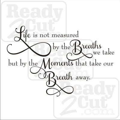 Life Is Not Measured By The Breaths We Take  Ready 2 Cut