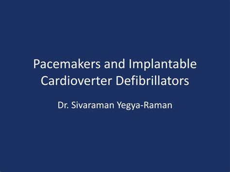 Implantable cardioverter defibrillators (icd) are devices an implantable defibrillator works around the clock to automatically detect irregularities in your heartbeat and deliver the appropriate treatment. PPT - Pacemakers and Implantable Cardioverter ...