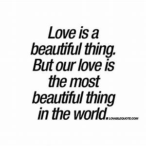 Our love is the most beautiful thing in the world | Quote ...