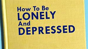 How To Be Lonely And Depressed By Scottie Bahler  U2014 Kickstarter