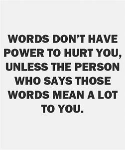 Words don't... Hurt Meaning Quotes