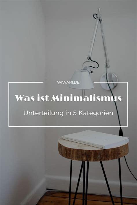 Was Ist Minimalismus by Was Ist Minimalismus Minimalismus Leben Naturalistisch