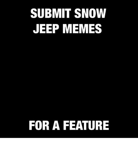 Submit A Meme - submit snow jeep memes for a feature meme on sizzle