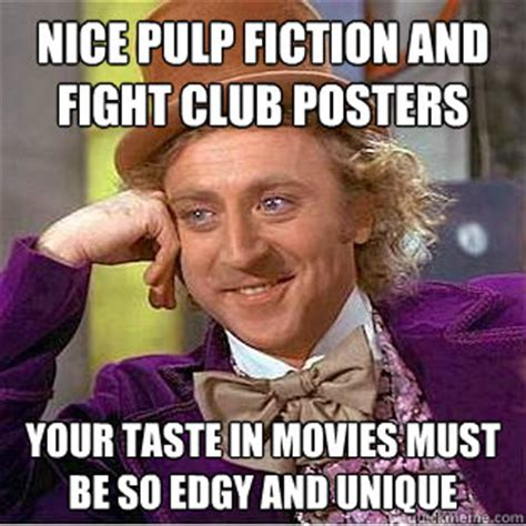 Pulp Fiction Memes - nice pulp fiction and fight club posters your taste in movies must be so edgy and unique