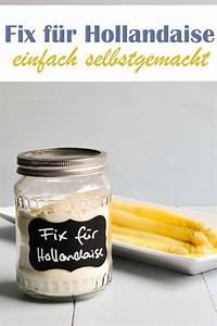 Hollandaise Selber Machen : fix f r sauce hollandaise k che gew rze le etc saucen sauce hollandaise und gew rze ~ Frokenaadalensverden.com Haus und Dekorationen