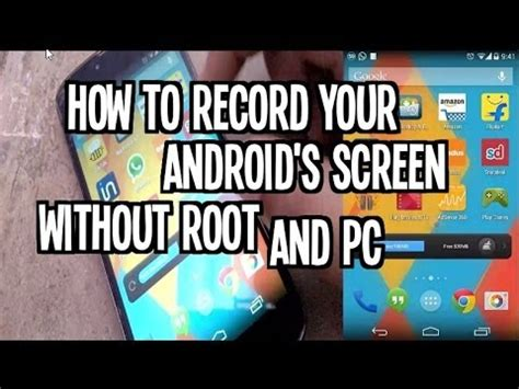 how to record your android screen how to record your android phone screen without root