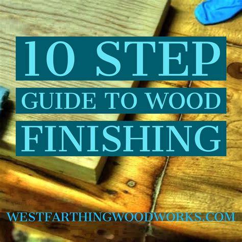 step guide  wood finishing westfarthing woodworks
