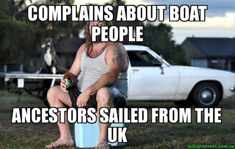 Boat People Meme - complains about boat people ancestors sailed from the uk aussie bogan aussie memes