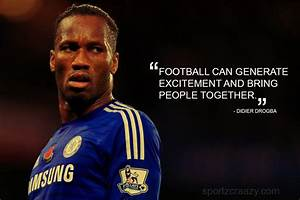 List of Best 24... Drogba Inspirational Quotes