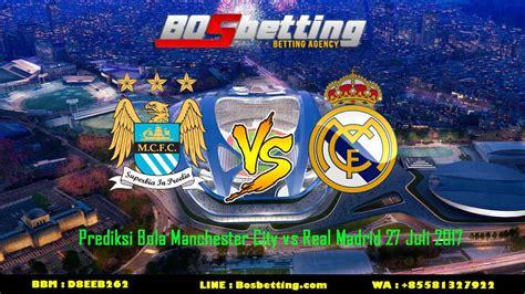 Prediksi Bola Manchester City vs Real Madrid 27 Juli 2017 ...