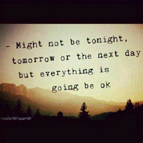 Everythings Going To Be Fine Quotes
