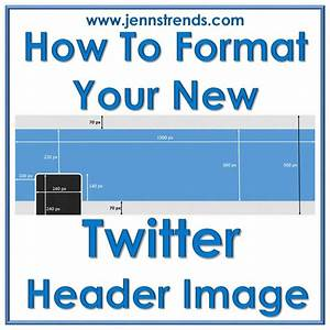 Twitter Picture Size How To Format Your New Twitter Header Image Jenn 39 S Trends