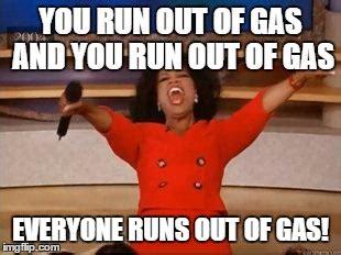 Ran Out Of Gas Meme - oprah you get a meme imgflip