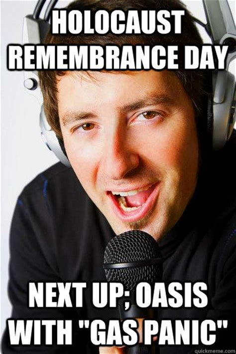 Holocaust Memes - holocaust remembrance day next up oasis with quot gas panic quot inappropriate radio dj quickmeme