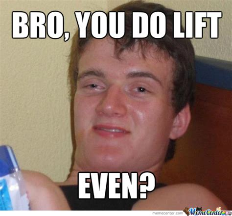 Do You Even Lift Meme - bro you do lift even by woopdang17escapa meme center