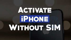 how to activate iphone without sim how to activate iphone without sim card method