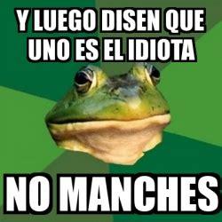 Foul Bachelor Frog Meme Generator - meme foul bachelor frog y luego disen que uno es el idiota no manches 11655878