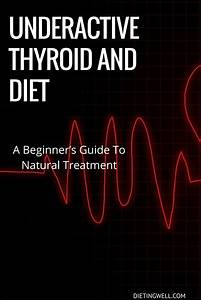 Underactive Thyroid  Diet  Causes  Symptoms  And Treatments