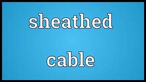 Sheathed Cable Meaning